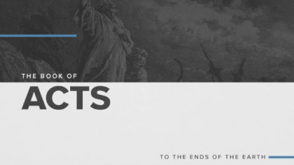 The Book of Acts: To The Ends of the Earth