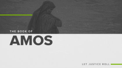The Book of Amos: Let Justice Roll