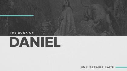 The Book of Daniel: Unshakeable Faith