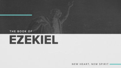 The Book of Ezekiel: New Heart, New Spirit