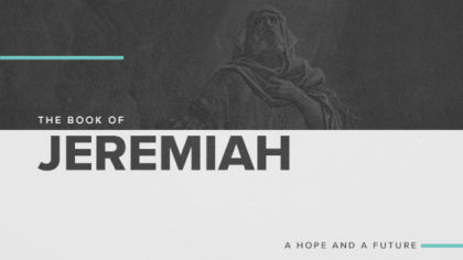 The Book of Jeremiah: A Hope And A Future