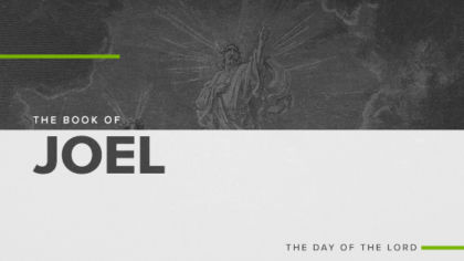 The Book of Joel: The Day of the Lord