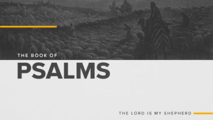 The Book of Psalms: The Lord Is My Shepherd