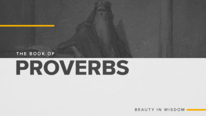 The Book of Proverbs: Beauty In Wisdom