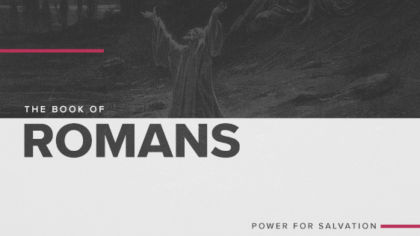 The Book of Romans: Power of Salvation