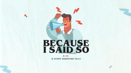 Because I Said So: And Other Parenting Fails