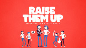 Raise Them Up: Parenting in a Hectic World