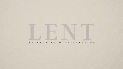Lent: Reflection & Preparation