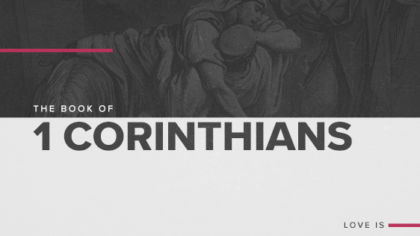 The Book of 1 Corinthians: Love Is