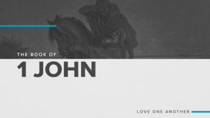 The Book of 1 John: Love One Another
