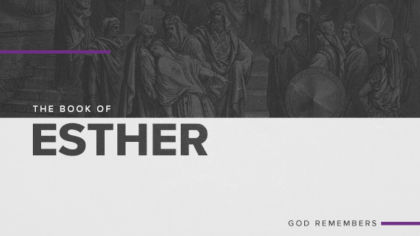 The Book of Esther: God Remembers