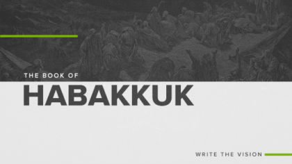 The Book of Habakkuk: Write The Vision