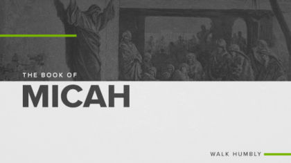 The Book of Micah: Walk Humbly