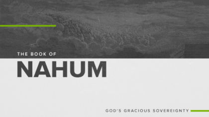 The Book of Nahum: God's Gracious Sovereignty