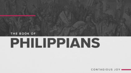 The Book of Philippians: Contagious Joy