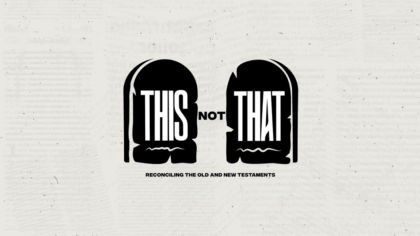 This Not That: Reconciling the Old and New Testaments
