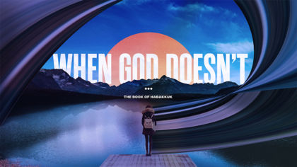 When God Doesn't: The Book of Habakkuk