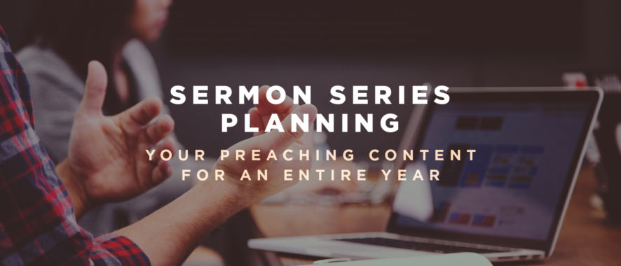 Sermon Series Planning: Your Preaching Content for an Entire Year