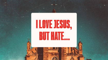 I Love Jesus, But Hate…