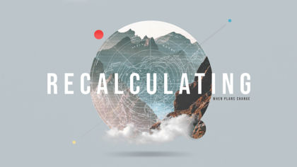 Recalculating: When Plans Change