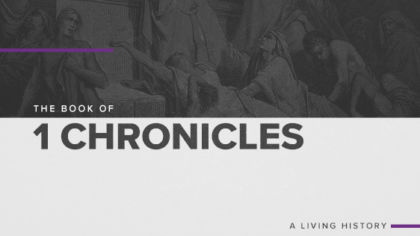 The Book Of 1 Chronicles: A Living History