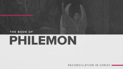 The Book of Philemon: Reconciliation In Christ