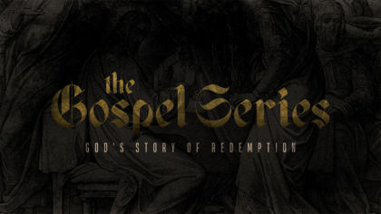 The Gospel Series: God's Story of Redemption
