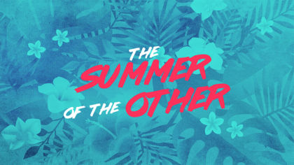 The Summer of the Other