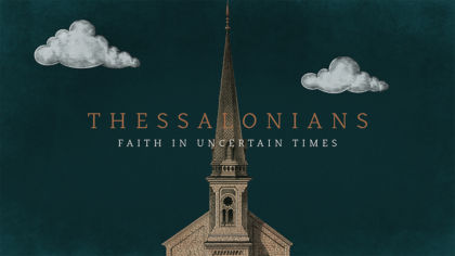 Thessalonians: Faith In Uncertain Times