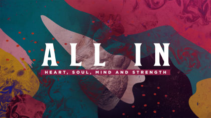 All In: Heart, Soul, Mind and Strength
