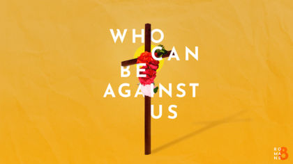 Who Can Be Against Us: Romans 8