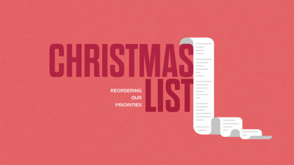 Christmas List: Reordering Our Priorities
