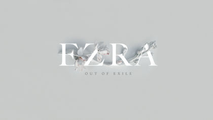 Ezra: Out Of Exile
