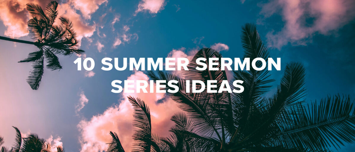10 Summer Sermon Series to Preach