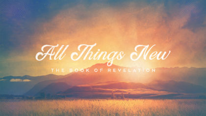 All Things New: The Book of Revelation
