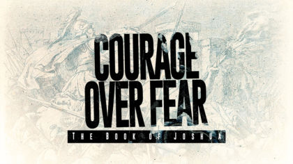 Courage Over Fear: The Book of Joshua