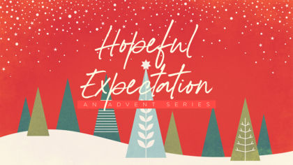 Hopeful Expectation: An Advent Series