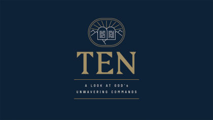 Ten: A Look at God's Unwavering Commands