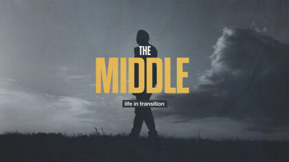 The Middle: Life in Transition