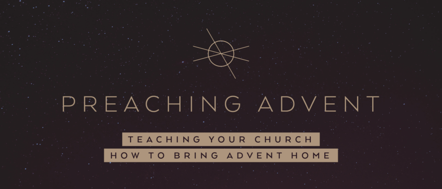 Preaching Advent: Teaching Your Church How to Celebrate Advent at Home