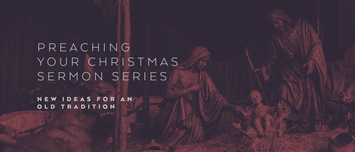 Preaching Your Christmas Sermon Series: New Ideas for an Old Tradition