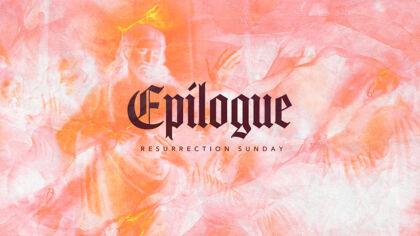 Epilogue: Resurrection Sunday