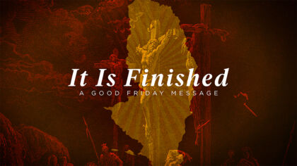 It Is Finished: A Good Friday Message