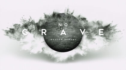 No Grave: Easter Sunday