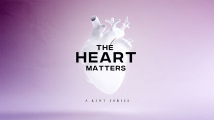 The Heart Matters: A Lent Series