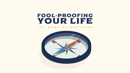 Fool-Proofing Your Life: The Book Of Proverbs