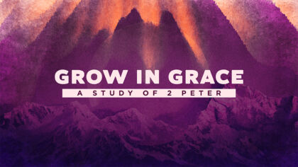 Grow In Grace: A Study in 2 Peter