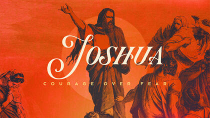 Joshua: Courage Over Fear