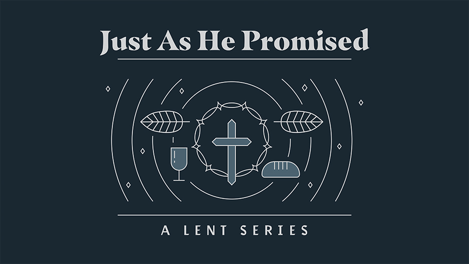 Just As He Promised Lent Sermon Series Graphic