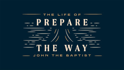 Prepare The Way: The Life of John The Baptist